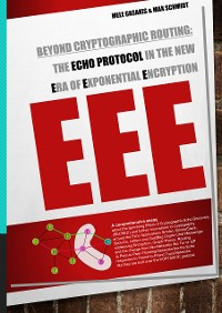 Cover Beyond Cryptographic Routing: The Echo Protocol in the new Era of Exponential Encryption (EEE)