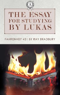Cover The essay for studying by Lukas: Fahrenheit 451 by Ray Bradbury