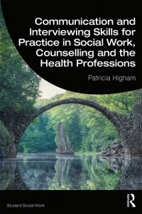 Cover Communication and Interviewing Skills for Practice in Social Work, Counselling and the Health Professions