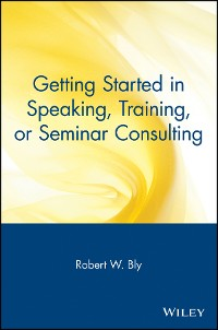 Cover Getting Started in Speaking, Training, or Seminar Consulting