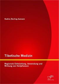 Cover Tibetische Medizin: Regionale Entwicklung, Anwendung und Wirkung von Heilpflanzen