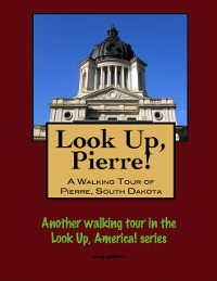 Cover Look Up, Pierre! A Walking Tour of Pierre, South Dakota