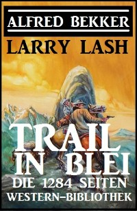 Cover Trail in Blei: Die 1284 Seiten Western-Bibbliothek