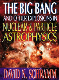 Cover Big Bang And Other Explosions In Nuclear And Particle Astrophysics, The
