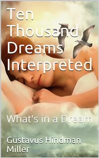 Cover Ten Thousand Dreams Interpreted; Or, What's in a Dream / A Scientific and Practical Exposition