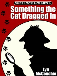 Cover Sherlock Holmes in Something the Cat Dragged In