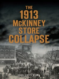 Cover The 1913 McKinney Store Collapse