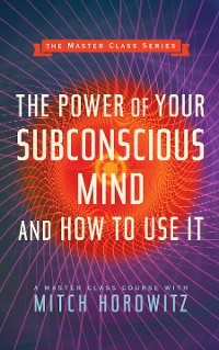 Cover The Power of Your Subconscious Mind and How to Use It (Master Class Series)