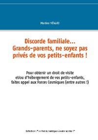 Cover Discorde familiale... grands-parents, ne soyez pas privés de vos petits-enfants !