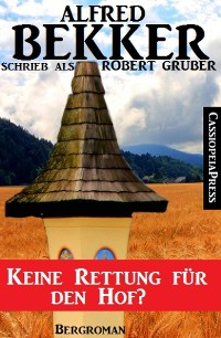 Cover Alfred Bekker schrieb als Robert Gruber: Keine Rettung für den Hof