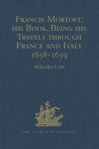 Cover Francis Mortoft: his Book, Being his Travels through France and Italy 1658-1659