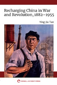 Cover Recharging China in War and Revolution, 1882–1955