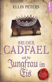 Cover Bruder Cadfael und die Jungfrau im Eis