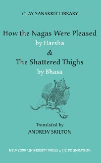 Cover How the Nagas Were Pleased by Harsha & The Shattered Thighs by Bhasa