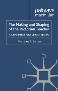 Cover The Making and Shaping of the Victorian Teacher