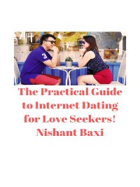 Cover The Practical Guide to Internet Dating for Love Seekers!