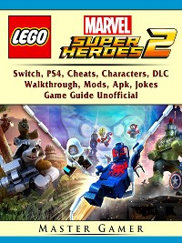 Cover Lego Marvel Super Heroes 2, Switch, PS4, Cheats, Characters, DLC, Walkthrough, Mods, Apk, Jokes, Game Guide Unofficial