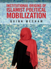Cover Institutional Origins of Islamist Political Mobilization