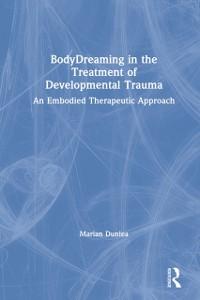 Cover BodyDreaming in the Treatment of Developmental Trauma