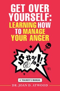 Cover Get over Yourself: Learning How to Manage Your Anger