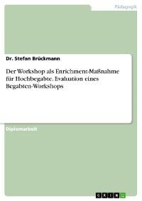 Cover Der Workshop als Enrichment-Maßnahme für Hochbegabte. Evaluation eines Begabten-Workshops
