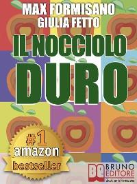 Cover Il Nocciolo Duro. Come Sviluppare Autostima, Consapevolezza e Potere Personale