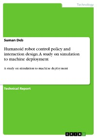 Cover Humanoid robot control policy and interaction design. A study on simulation to machine deployment