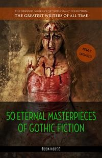 Cover 50 Eternal Masterpieces of Gothic Fiction: Dracula, Frankenstein, The Call of Cthulhu, The Cask of Amontillado, Dr. Jekyll and Mr. Hyde, The Picture Of Dorian Gray...