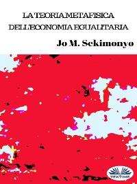 Cover La Teoria Metafisica Dell'Economia Egualitaria