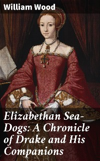 Cover Elizabethan Sea-Dogs: A Chronicle of Drake and His Companions