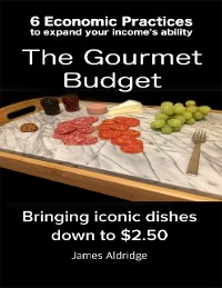 Cover 6 Practices to Expand Your Financial Ability the Gourmet Budget - Iconic Dishes for Only $2.50