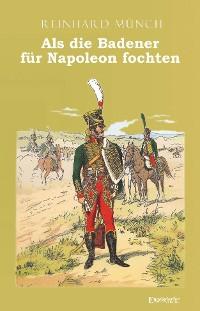 Cover Als die Badener für Napoleon fochten