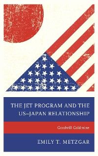 Cover The JET Program and the US–Japan Relationship