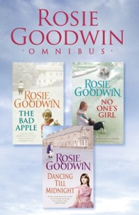 Cover Rosie Goodwin Omnibus: The Bad Apple, No One's Girl, Dancing Till Midnight
