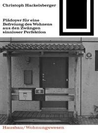 Cover Pladoyer fur eine Befreiung des Wohnens aus den Zwangen sinnloser Perfektion