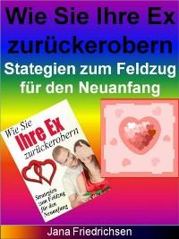 Cover Wie Sie Ihre Ex zurückerobern - Strategien zum Feldzug für den Neuanfang