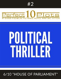 "Cover Perfect 10 Political Thriller Plots: #2-6 ""HOUSE OF PARLIAMENT"""