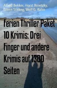 Cover Ferien Thriller Paket 10 Krimis: Drei Finger und andere Krimis auf 1300 Seiten