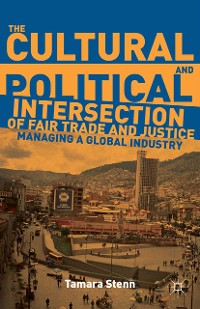 Cover The Cultural and Political Intersection of Fair Trade and Justice
