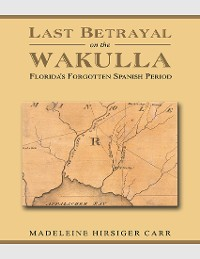 Cover Last Betrayal On the Wakulla: Florida's Forgotten Spanish Period