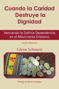 Cover Cuando La Caridad Destruye La Dignidad