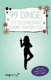 Cover 99 Dinge, die du unbedingt einmal tun solltest