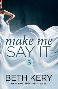 Cover Make Me Say It (Make Me: Part Three)