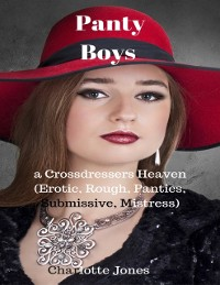 Cover Panty Boys - A Crossdressers Heaven (Erotic, Rough, Panties, Submissive, Mistress)