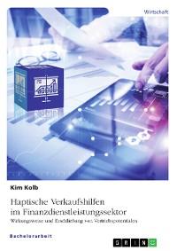 Cover Haptische Verkaufshilfen im Finanzdienstleistungssektor. Wirkungsweise und Erschließung von Vertriebspotentialen
