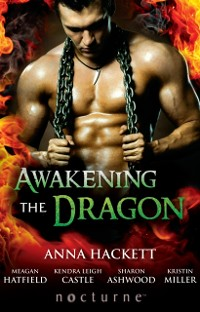Cover Awakening the Dragon: Savage Dragon / Dragon Warrior / Taming the Dragon / Lord Dragon's Conquest / Claimed by Desire (Mills & Boon Nocturne)