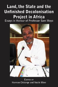 Cover Land, the State and the Unfinished Decolonisation Project in Africa