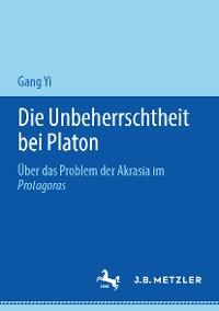 Cover Die Unbeherrschtheit bei Platon