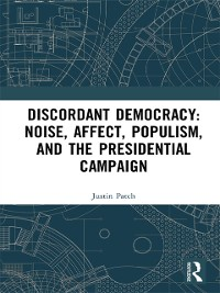 Cover Discordant Democracy: Noise, Affect, Populism, and the Presidential Campaign