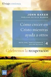 Cover Celebremos la recuperacion Guia 4: Como crecer en Cristo mientras ayudas a otros